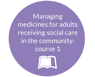 Managing medicines for adults receiving social care in the community: course 1