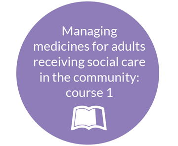 Managing medicines for adults receiving social care in the community - course 1
