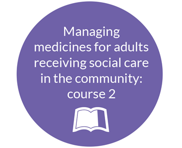 Managing medicines for adults receiving social care in the community - course 2